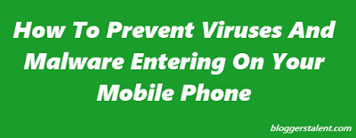 How To Prevent Viruses And Malware Entering On Your Mobile Phone